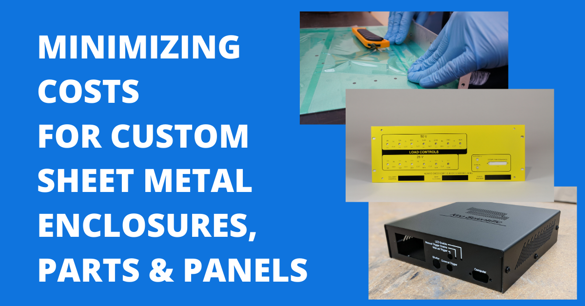 Minimizing Costs for Custom Sheet Metal Enclosures, Parts & Panels